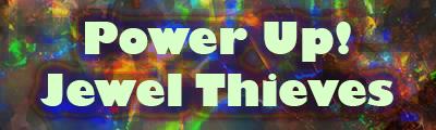 Power Up! Jewel Thieves