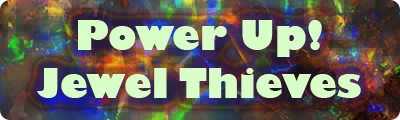 Power Up! Jewel Thieves